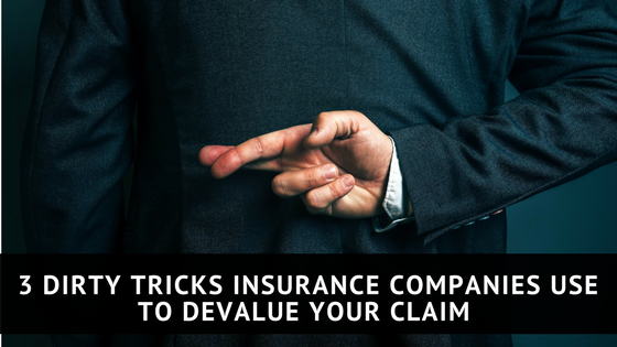 5 Dirty Tricks Insurance Companies Use to Devalue Your Claim