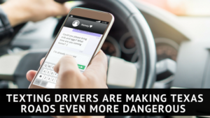 Texting Drivers Are Making Texas Roads Even More Dangerous