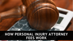 How Personal Injury Attorney Fees Work