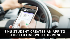 SMU student creates an App to stop Texting While Driving