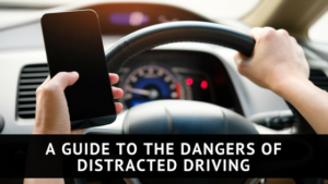 Guide to the Dangers of Distracted Driving